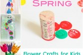 ReCycled Spring Crafts for Kids – Flowers
